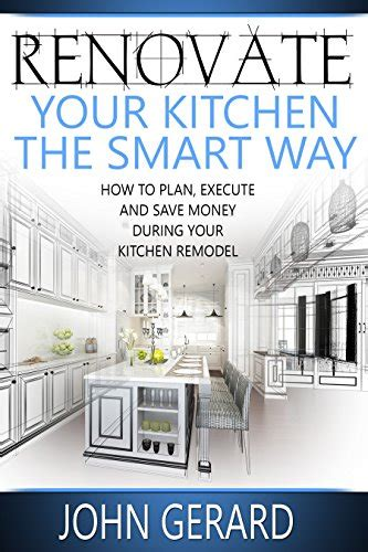 how to renovate a house with no money renovate your kitchen the smart way preview edition how