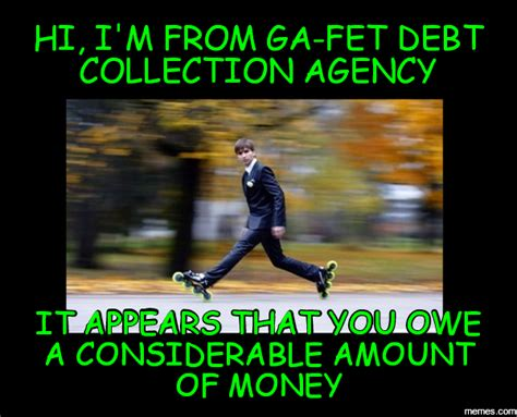 Bill Collector Meme - hi i m from ga fet debt collection agency it appears that