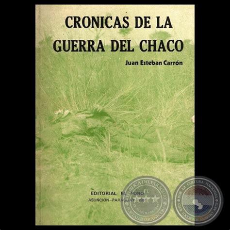 libro crnicas de la guerra portal guaran 237 cr 211 nicas de la guerra del chaco relatos de juan esteban carr 211 n