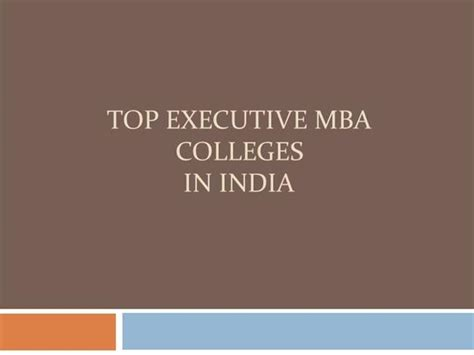 Professional Mba In India by Top Executive Mba Colleges In India Authorstream
