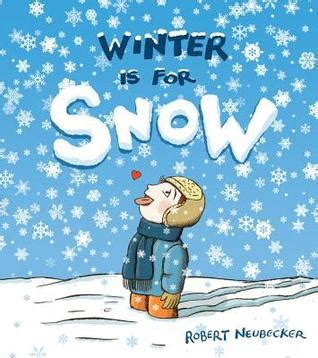 the snow picture book winter is for snow by robert neubecker reviews
