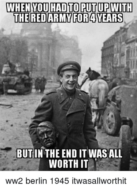 Berlin Meme - when you hadtoputup with the redarmy forayears butin the
