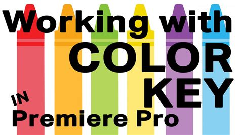 key color working with color key in premiere pro 5 5