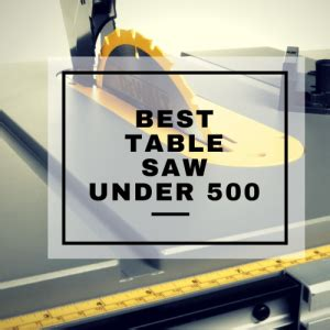 best table saw under 500 dollars i reveal my top 3 picks
