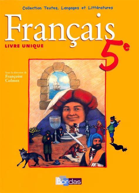 libro franais 5e livre livre fran 231 ais 5e livre unique colmez francoise directeur bordas textes langages