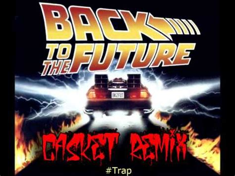 theme song remixes back to the future theme song casket trap remix youtube