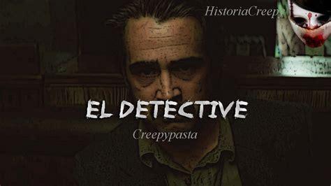el detective mis creepypastas 5 el detective viyoutube