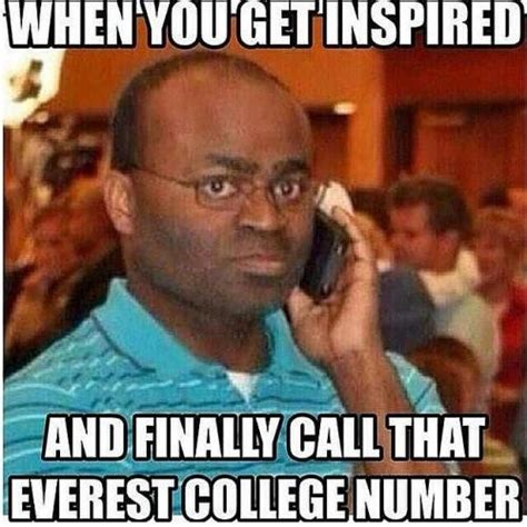 Everest College Meme - when you get inspired and finally call that everest