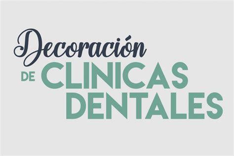 decoracion clinica dental tu cl 237 nica dental es 250 nica no es una m 225 s