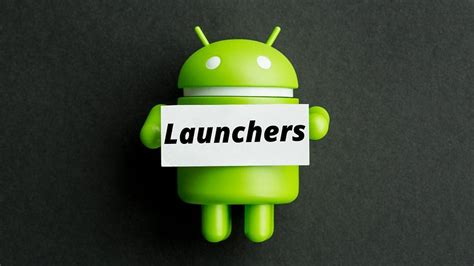 android best launcher the best launchers available transform your android