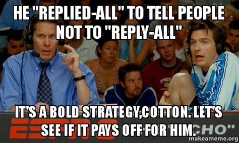 Reply All Meme - he quot replied all quot to tell people not to quot reply all quot it s a
