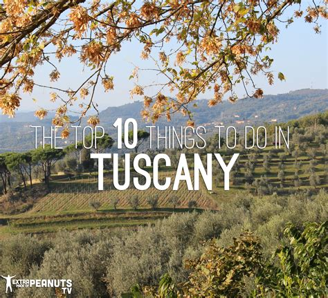best in tuscany top 10 things to do in tuscany italy pack of peanuts