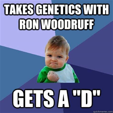 Genetics Meme - takes genetics with ron woodruff gets a quot d quot success kid quickmeme