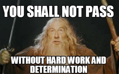 You Shall Not Pass Meme - meme creator you shall not pass without hard work and