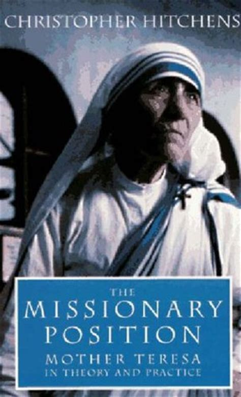 the missionary position mother the missionary position mother teresa in theory and practice by christopher hitchens reviews