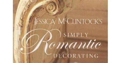 jessica mcclintock home decor jessica mcclintock simply romantic decorating this book