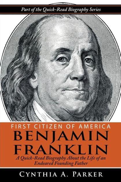 benjamin franklin biography en espanol first citizen of america benjamin franklin a quick read