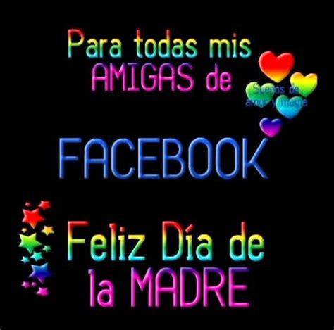 imagenes feliz dia a todas las mujeres para todas mis amigas de facebook feliz d 237 a de la madre