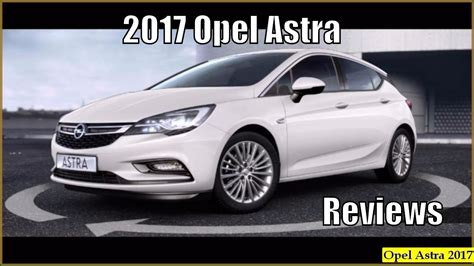 Opel Astra 2017 2017 Opel Astra Hatchback Reviews