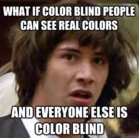 Blind Meme - color blind memes image memes at relatably com