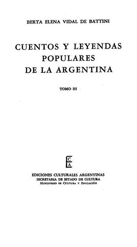 cuentos y leyendas de 8466713174 cuentos y leyendas populares de la argentina tomo 3 biblioteca virtual miguel de cervantes