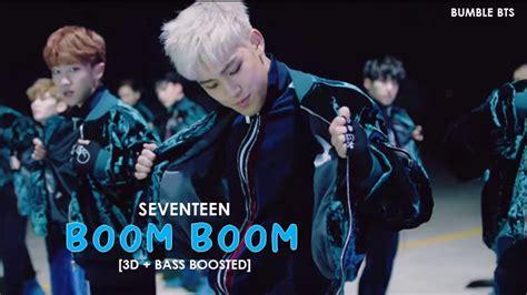 boom on bumble 3d bass boosted seventeen 세븐틴 boom boom 붐 붐