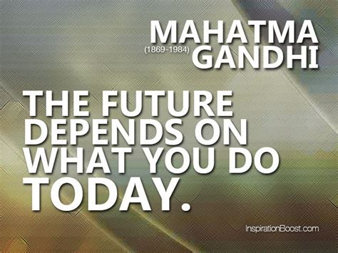 quotes about future the future depends on what you do today mahatma gandhi
