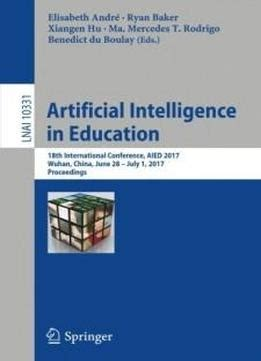 artificial intelligence in education 18th international conference aied 2017 wuhan china june 28 â july 1 2017 proceedings lecture notes in computer science books artificial intelligence in education 18th international