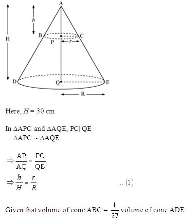 volume of a conic section the height of a cone is 30cm a small cone is cut off at