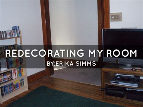redecorating my room redecorating my room by erika simms