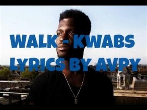 a okwabs walk lyrics a walk kwabs lyrics