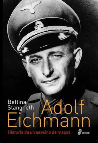 libro adolf adolf eichmann biograf 237 as y memorias edhasa 9789876282888 gt edhasa editorial fundada