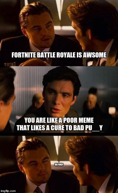 fortnite is bad fortnite battle royale is awsome you are like a poor meme