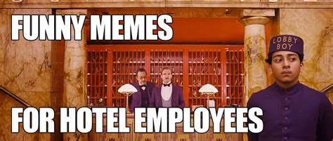 Hotel Memes - 5 funny memes describing feelings of hotel employees
