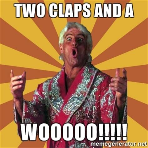Ric Flair Memes - two claps and a wooooo ric flair meme generator