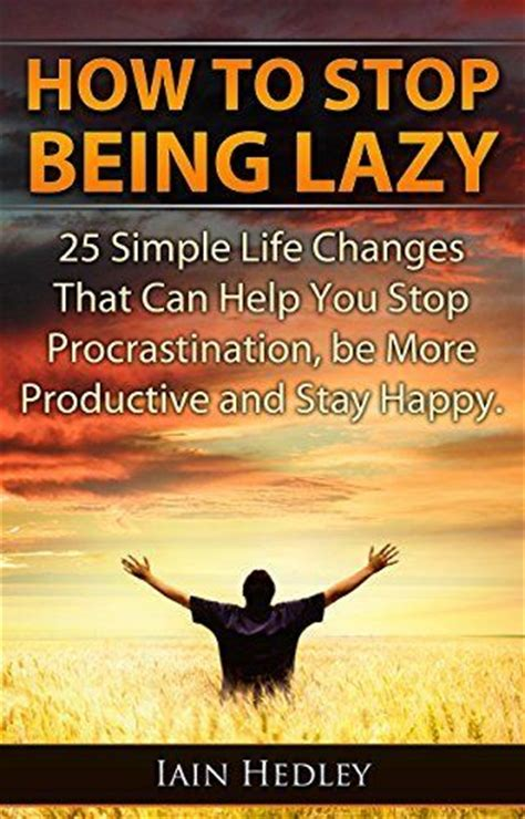 laziness how to stop procrastinating and reclaim time with self discipline books 1000 ideas about being lazy on lazy