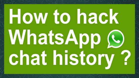 how to preserve your historic how to hack whatsapp chat history how to protect it