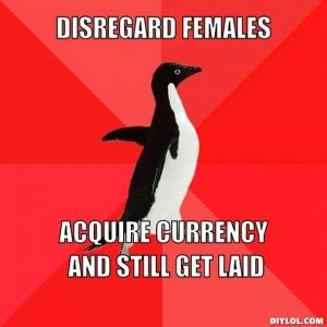 Disregard Females Acquire Currency Meme - acquire currency quotes quotesgram
