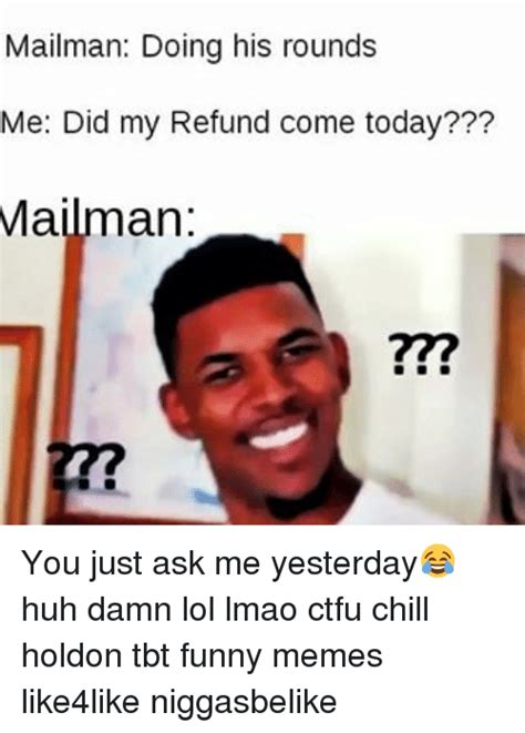 Damn Lol Memes - mailman doing his rounds me did my refund come today