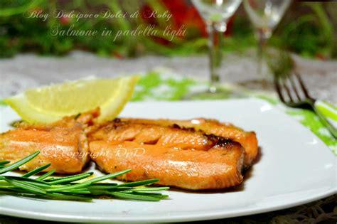 come cucinare il salmone in padella salmone in padella light dolcipocodolci