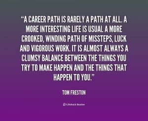 amazing things rarely happen in a career path is rarely a path at all a by tom freston