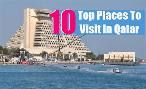 top 10 best places to visit in great top 10 places to visit in qatar travel me guide