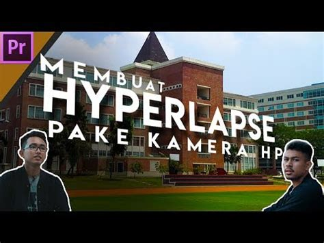 cara membuat film pendek menggunakan kamera hp cara membuat hyperlapse menggunakan kamera hp youtube