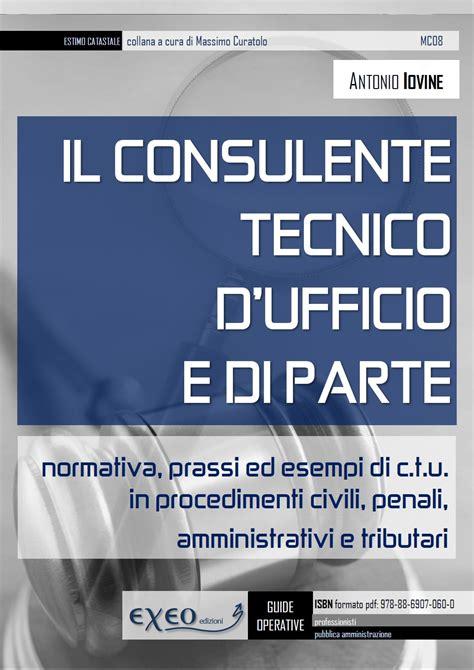 il consulente tecnico d ufficio consulente tecnico d ufficio e di parte