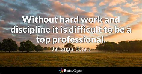 hard work  discipline   difficult