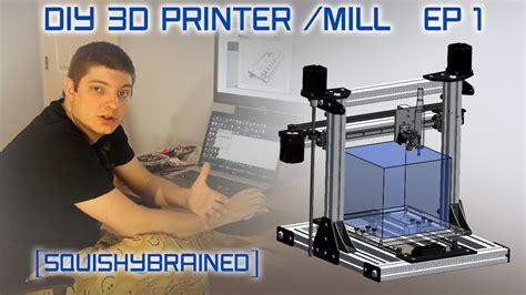 diy 3d home design evan s diy 3d printer mill ep1 intro motivation