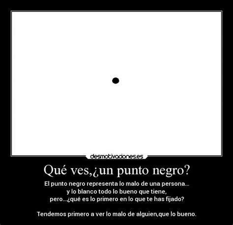 imagenes en fondo negro con frases qu 233 ves 191 un punto negro desmotivaciones
