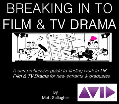 film drama uk breaking into film and tv drama thecallsheet co uk