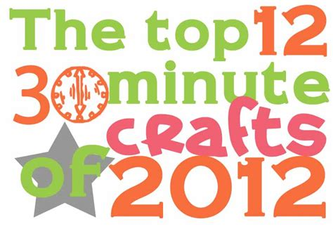 30 minute craft projects the top 30 minute crafts of 2012 30 minute crafts