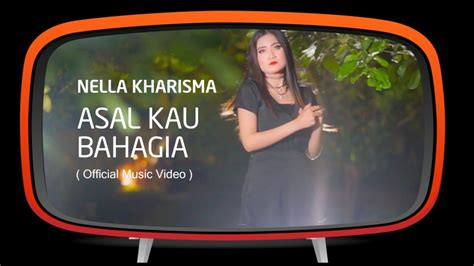 Download Mp3 Nella Kharisma Asal Kau Bahagia | asal theme music free download download nella kharisma